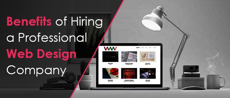 Top Benefits Of Hiring A Professional Web Design Company